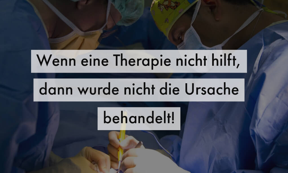 Wenn deine Therapie nicht wirkt, dann wurde nicht die URSACHE behandelt!